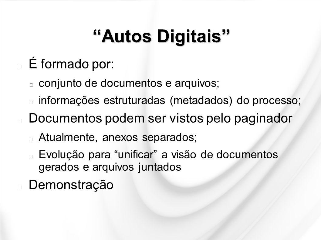 """""""Autos Digitais"""" É formado por: conjunto de documentos e arquivos; informações estruturadas (metadados) do processo; Documentos podem ser vistos pelo"""