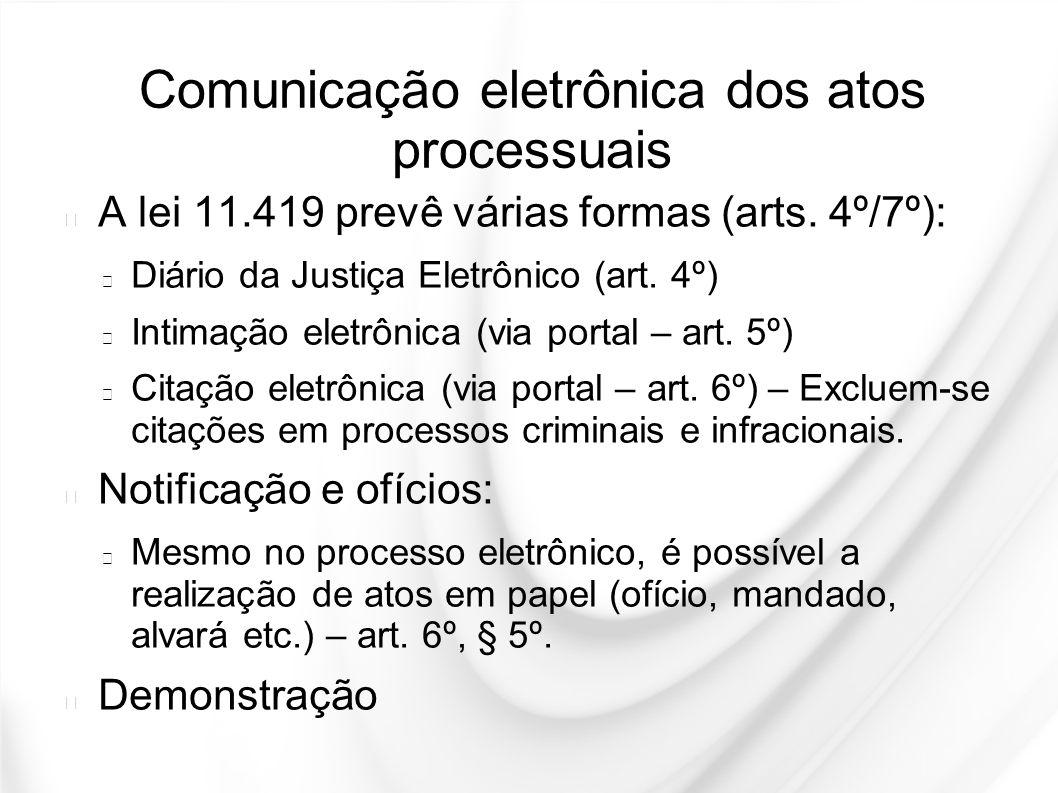 Comunicação eletrônica dos atos processuais A lei 11.419 prevê várias formas (arts. 4º/7º): Diário da Justiça Eletrônico (art. 4º) Intimação eletrônic