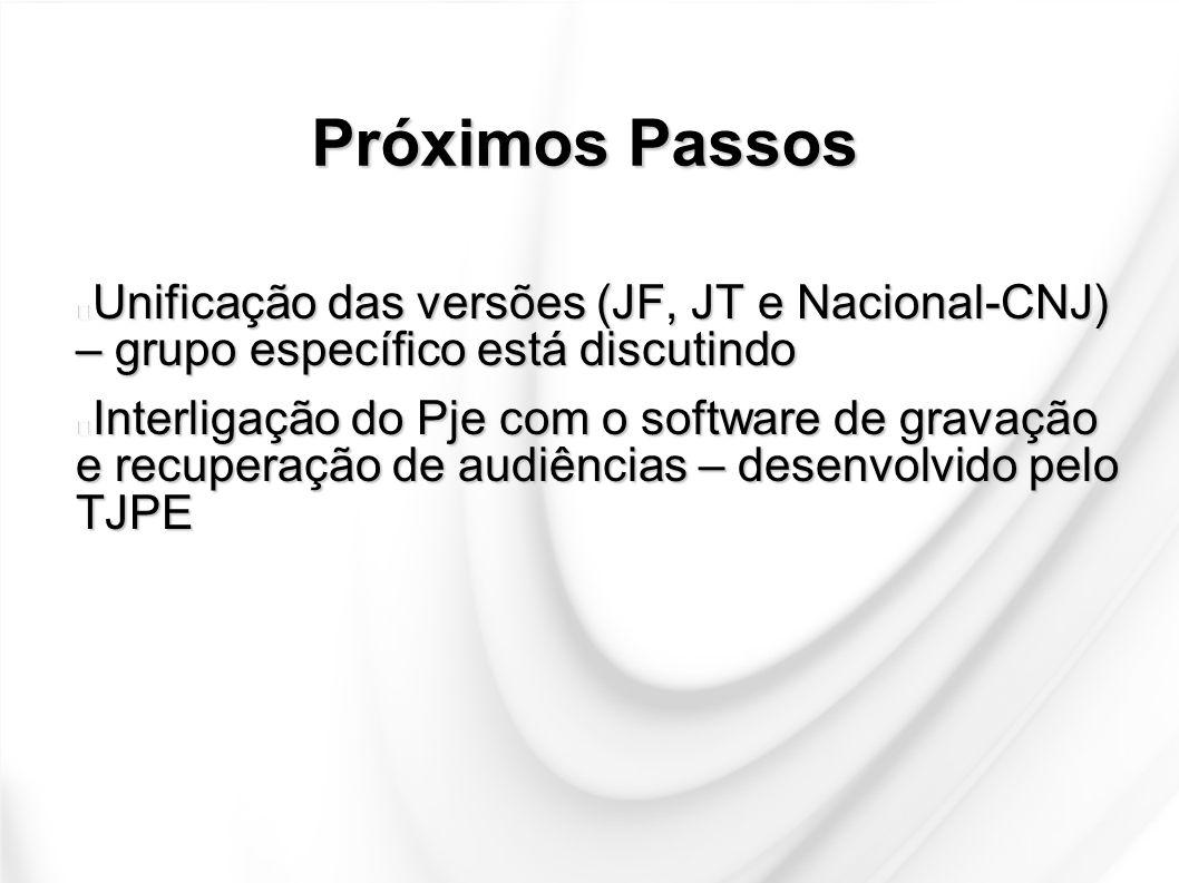 Próximos Passos Unificação das versões (JF, JT e Nacional-CNJ) – grupo específico está discutindo Unificação das versões (JF, JT e Nacional-CNJ) – gru