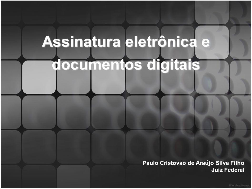 Assinatura eletrônica e documentos digitais Paulo Cristovão de Araújo Silva Filho Juiz Federal