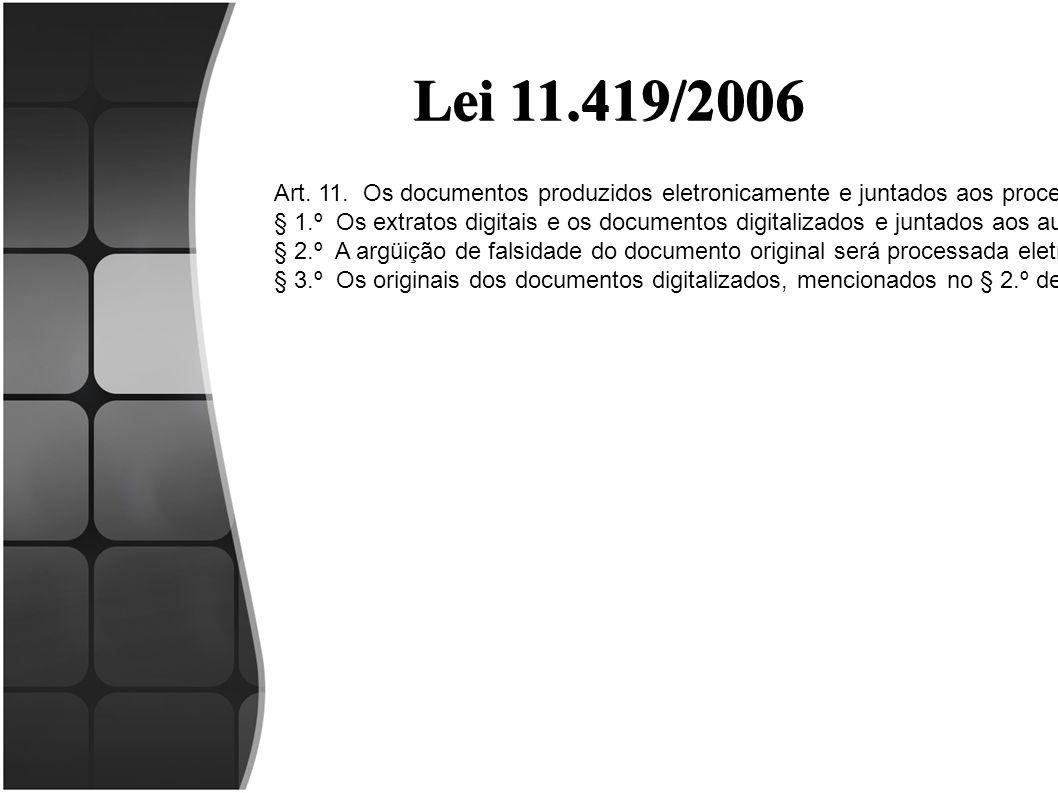 Lei 11.419/2006 Art. 11. Os documentos produzidos eletronicamente e juntados aos processos eletrônicos com garantia da origem e de seu signatário, na