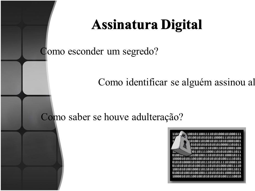 Assinatura Digital Como esconder um segredo? Como identificar se alguém assinou algo? Como saber se houve adulteração?