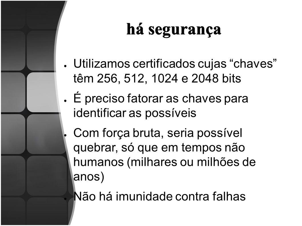"""há segurança ● Utilizamos certificados cujas """"chaves"""" têm 256, 512, 1024 e 2048 bits ● É preciso fatorar as chaves para identificar as possíveis ● Com"""