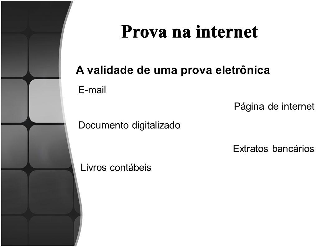 Prova na internet A validade de uma prova eletrônica E-mail Página de internet Documento digitalizado Extratos bancários Livros contábeis