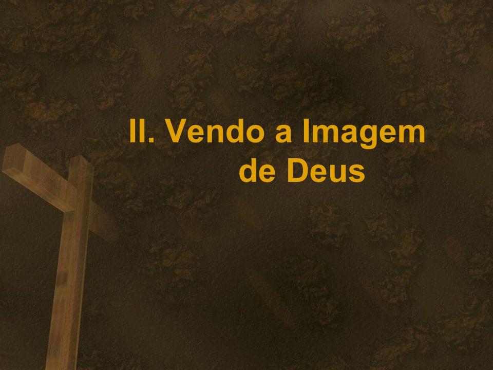 II. Vendo a Imagem de Deus