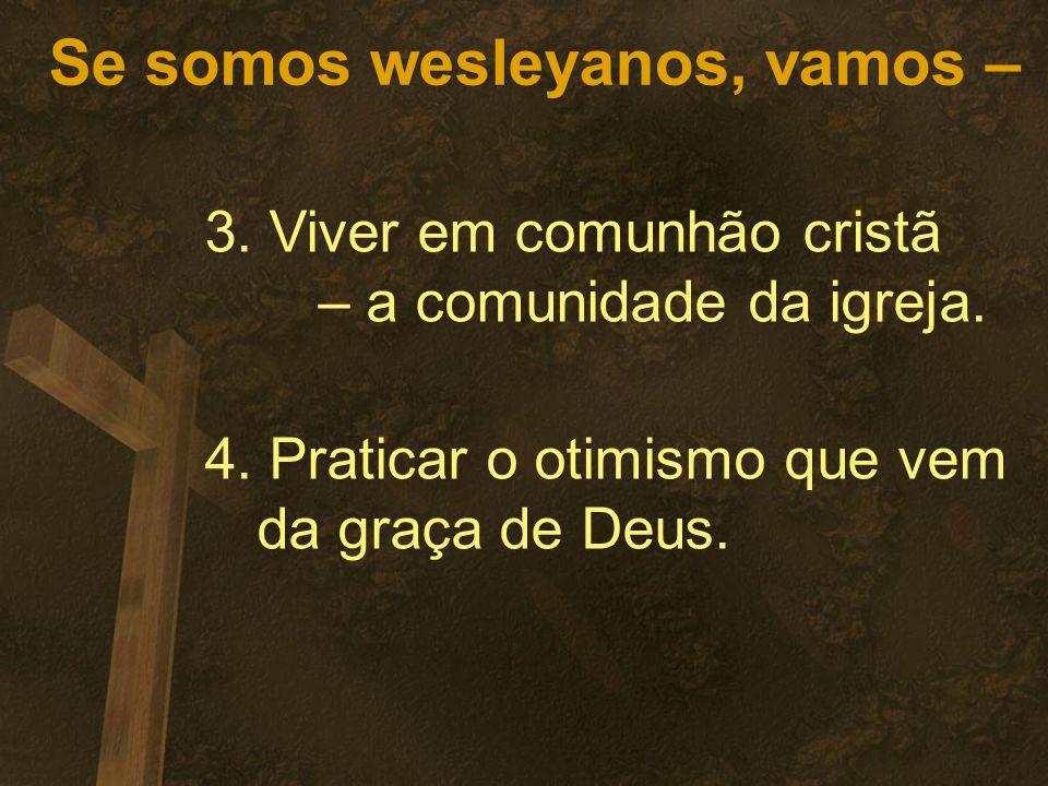 Se somos wesleyanos, vamos – 3.Viver em comunhão cristã – a comunidade da igreja.