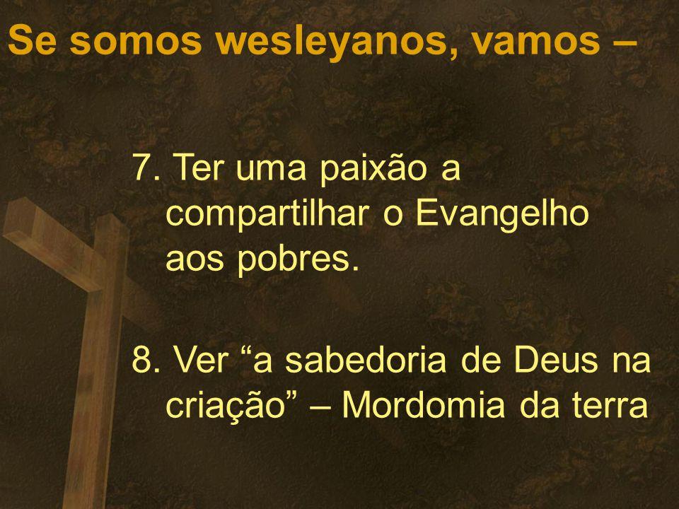 Se somos wesleyanos, vamos – 7.Ter uma paixão a compartilhar o Evangelho aos pobres.