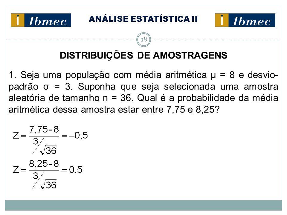ANÁLISE ESTATÍSTICA II 18 DISTRIBUIÇÕES DE AMOSTRAGENS 1. Seja uma população com média aritmética μ = 8 e desvio- padrão σ = 3. Suponha que seja selec