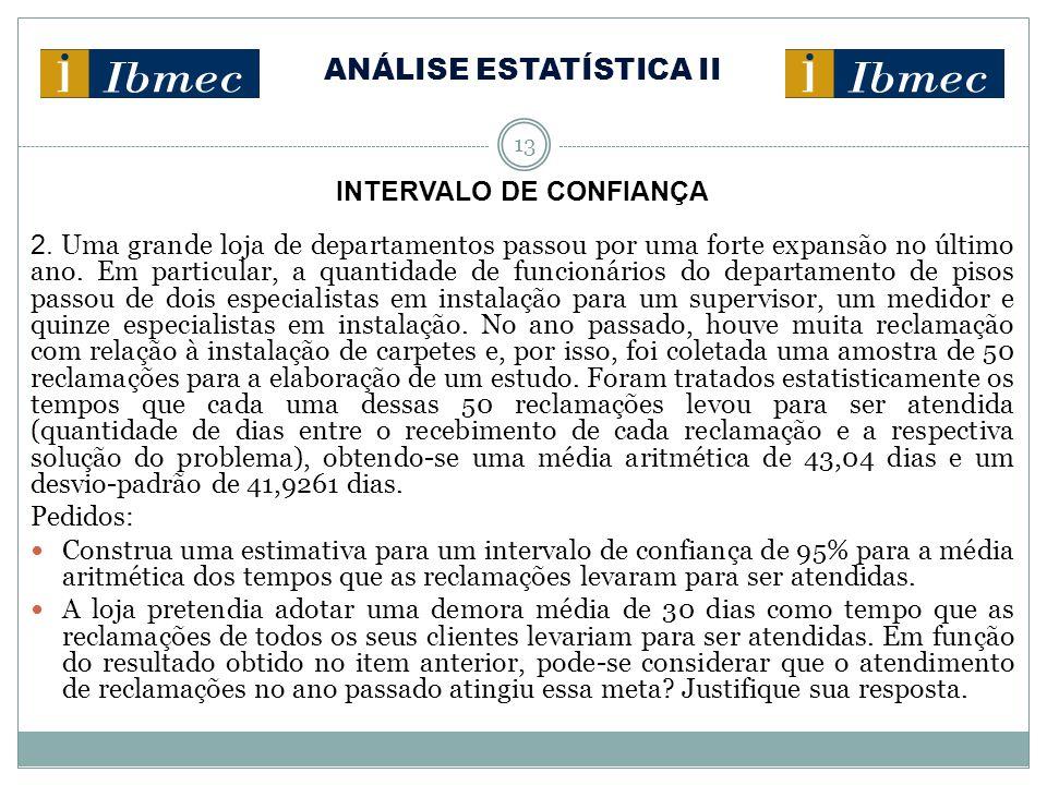 ANÁLISE ESTATÍSTICA II 13 INTERVALO DE CONFIANÇA 2. Uma grande loja de departamentos passou por uma forte expansão no último ano. Em particular, a qua