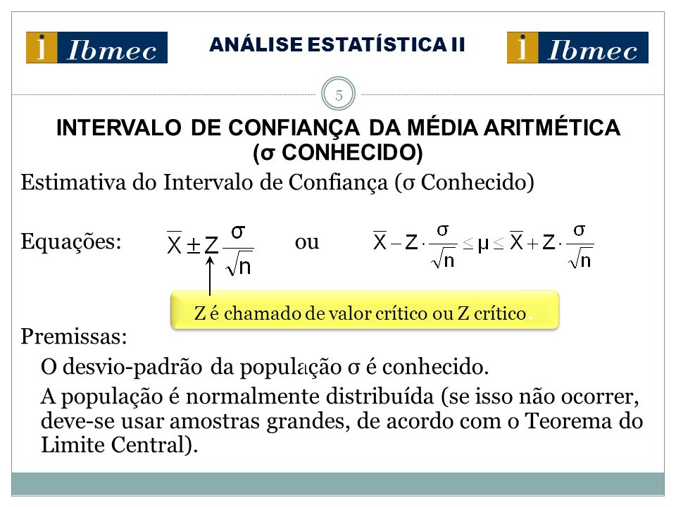 ANÁLISE ESTATÍSTICA II 5 INTERVALO DE CONFIANÇA DA MÉDIA ARITMÉTICA (σ CONHECIDO) Estimativa do Intervalo de Confiança (σ Conhecido) Equações: ou Prem