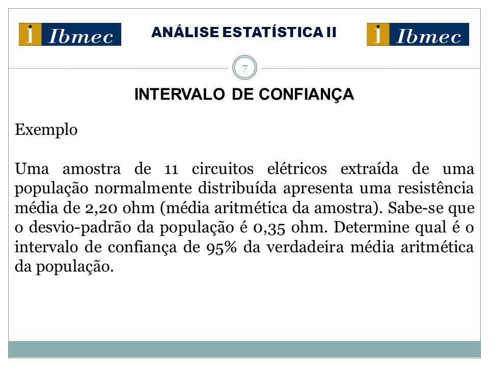 ANÁLISE ESTATÍSTICA II 7 INTERVALO DE CONFIANÇA Exemplo Uma amostra de 11 circuitos elétricos extraída de uma população normalmente distribuída aprese
