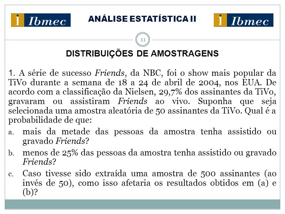 ANÁLISE ESTATÍSTICA II 11 DISTRIBUIÇÕES DE AMOSTRAGENS 1. A série de sucesso Friends, da NBC, foi o show mais popular da TiVo durante a semana de 18 a