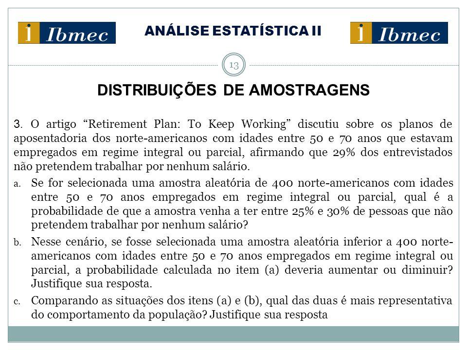 """ANÁLISE ESTATÍSTICA II 13 DISTRIBUIÇÕES DE AMOSTRAGENS 3. O artigo """"Retirement Plan: To Keep Working"""" discutiu sobre os planos de aposentadoria dos no"""