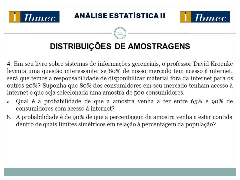 ANÁLISE ESTATÍSTICA II 14 DISTRIBUIÇÕES DE AMOSTRAGENS 4. Em seu livro sobre sistemas de informações gerenciais, o professor David Kroenke levanta uma