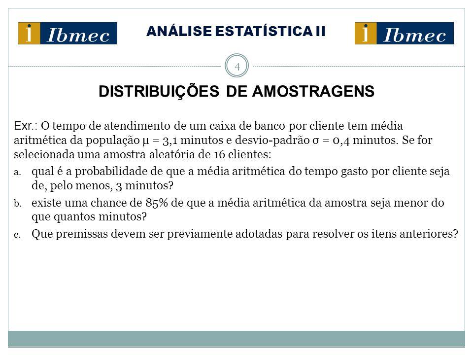 ANÁLISE ESTATÍSTICA II 4 DISTRIBUIÇÕES DE AMOSTRAGENS Exr.: O tempo de atendimento de um caixa de banco por cliente tem média aritmética da população