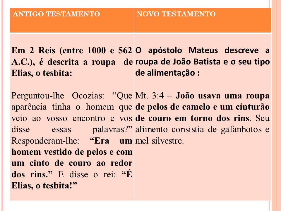 """ANTIGO TESTAMENTONOVO TESTAMENTO Em 2 Reis (entre 1000 e 562 A.C.), é descrita a roupa de Elias, o tesbita: Perguntou-lhe Ocozias: """"Que aparência tinh"""