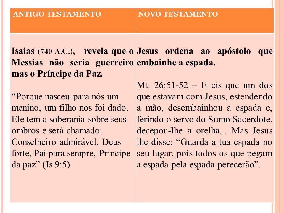 ANTIGO TESTAMENTONOVO TESTAMENTO Isaias (740 A.C.), revela que o Messias não seria guerreiro mas o Príncipe da Paz.
