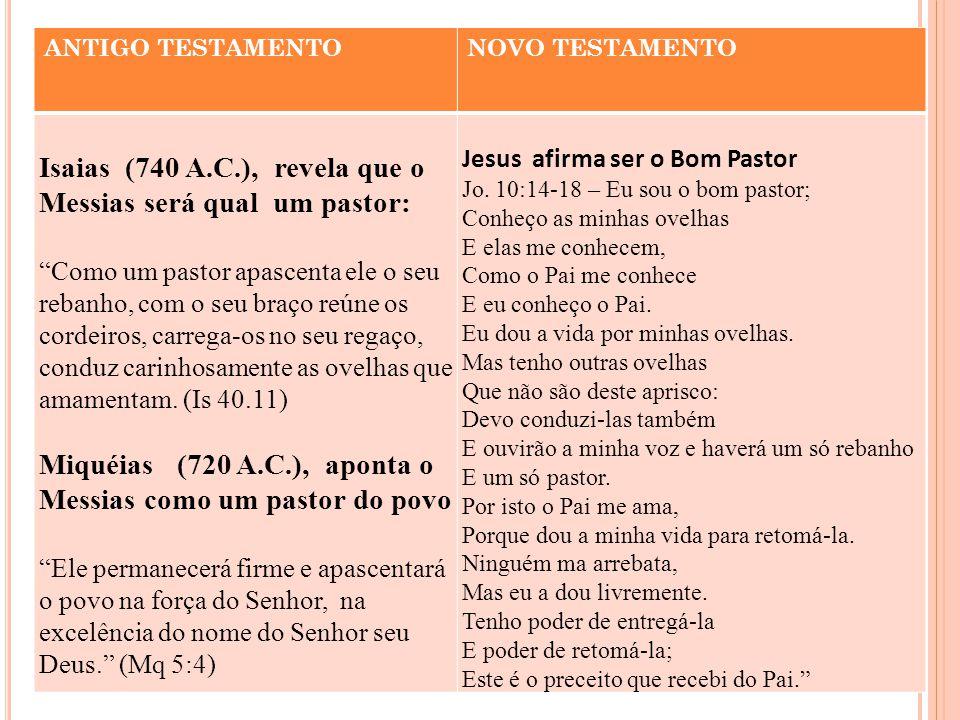 """ANTIGO TESTAMENTONOVO TESTAMENTO Isaias (740 A.C.), revela que o Messias será qual um pastor: """"Como um pastor apascenta ele o seu rebanho, com o seu b"""