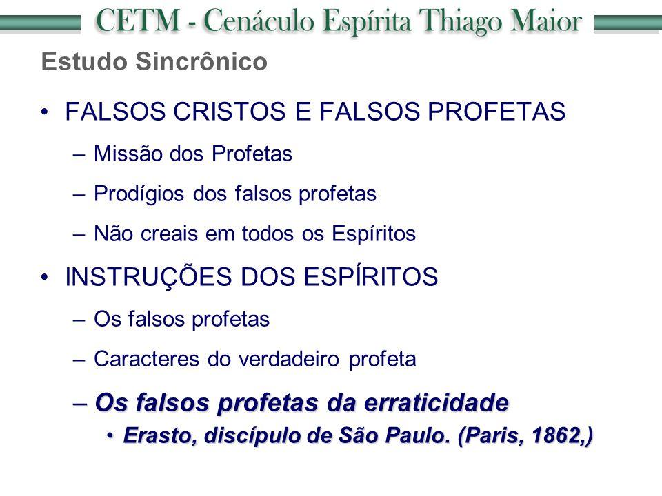 Estudo Sincrônico FALSOS CRISTOS E FALSOS PROFETAS –Missão dos Profetas –Prodígios dos falsos profetas –Não creais em todos os Espíritos INSTRUÇÕES DO