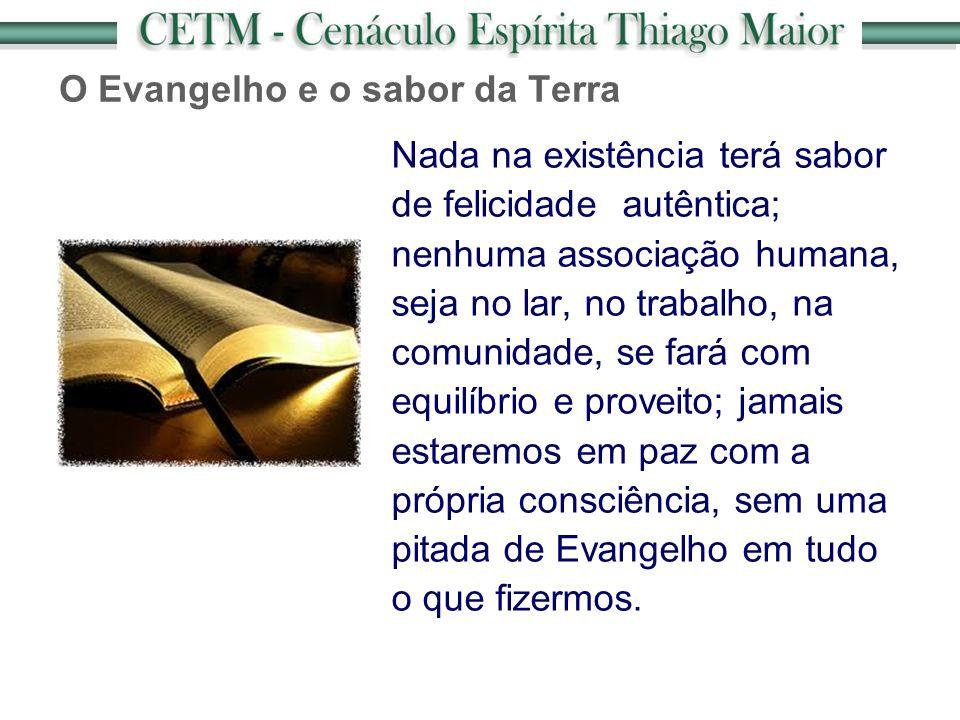 O Evangelho e o sabor da Terra Nada na existência terá sabor de felicidade autêntica; nenhuma associação humana, seja no lar, no trabalho, na comunida