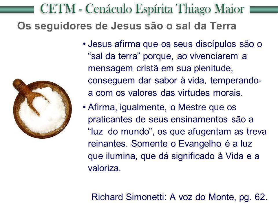"""Os seguidores de Jesus são o sal da Terra Jesus afirma que os seus discípulos são o """"sal da terra"""" porque, ao vivenciarem a mensagem cristã em sua ple"""