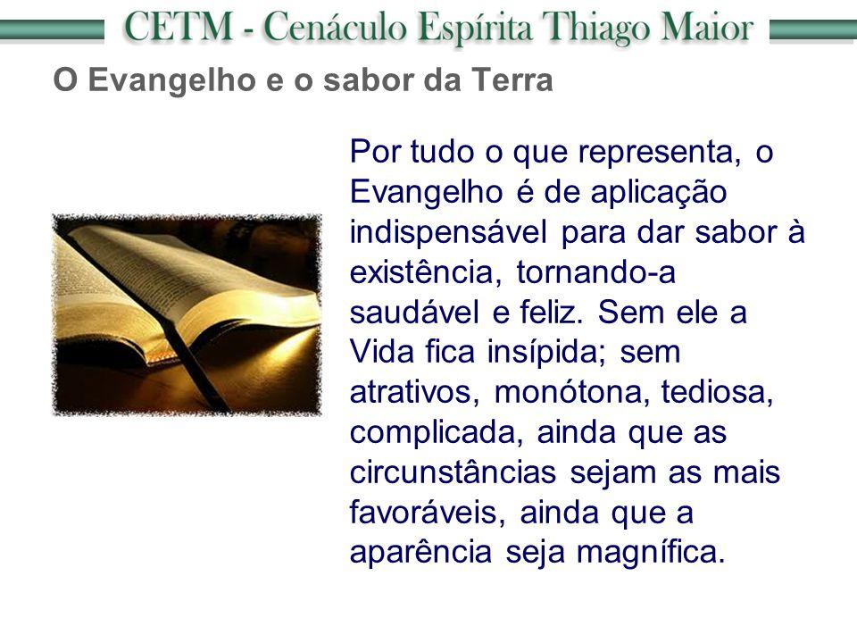 O Evangelho e o sabor da Terra Por tudo o que representa, o Evangelho é de aplicação indispensável para dar sabor à existência, tornando-a saudável e