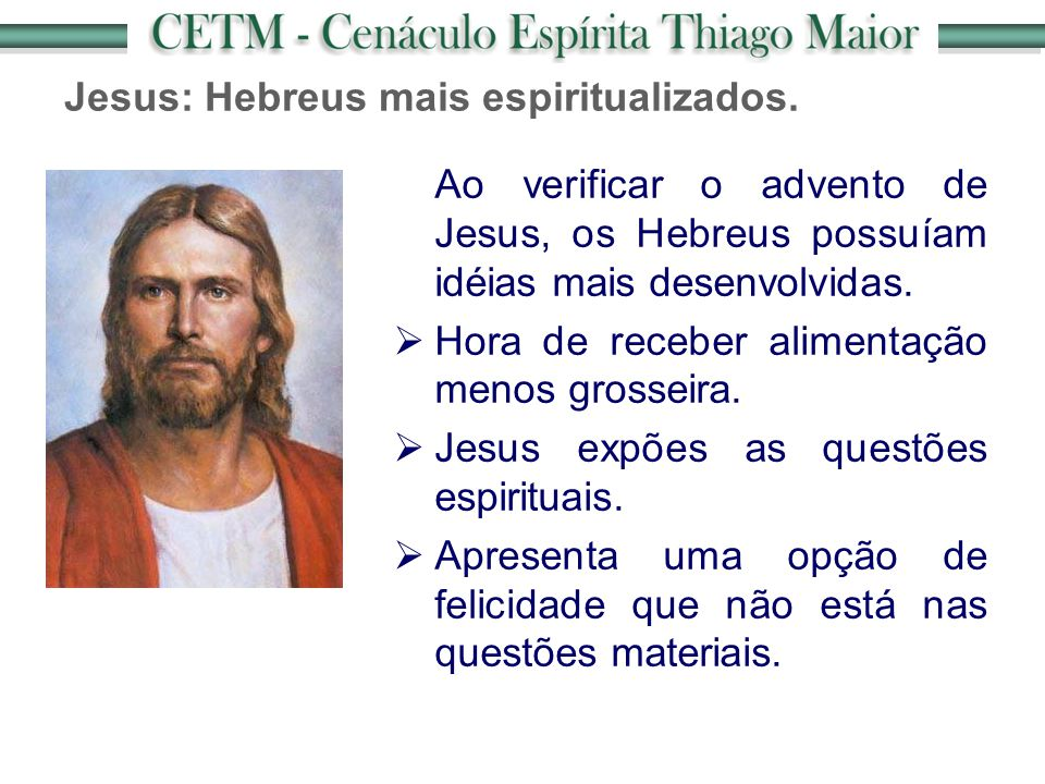 Jesus: Hebreus mais espiritualizados. Ao verificar o advento de Jesus, os Hebreus possuíam idéias mais desenvolvidas.  Hora de receber alimentação me