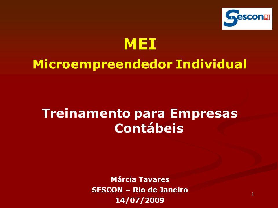 1 MEI Microempreendedor Individual Treinamento para Empresas Contábeis Márcia Tavares SESCON – Rio de Janeiro 14/07/2009