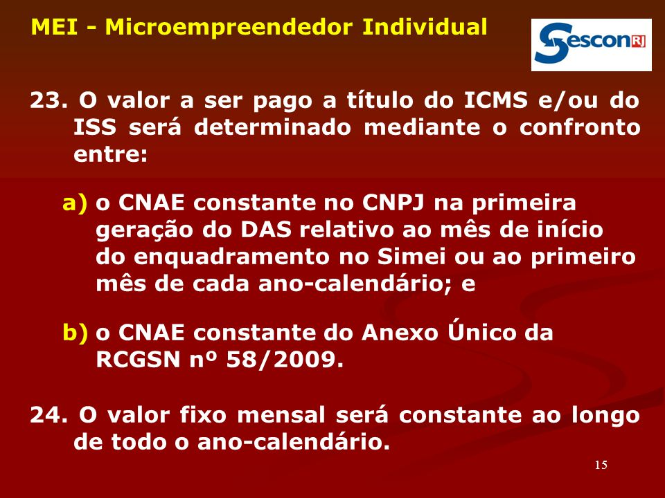 15 MEI - Microempreendedor Individual 23. O valor a ser pago a título do ICMS e/ou do ISS será determinado mediante o confronto entre: a)o CNAE consta