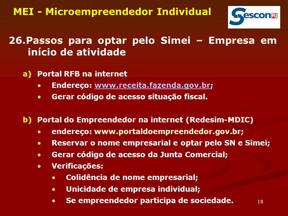 18 MEI - Microempreendedor Individual 26.Passos para optar pelo Simei – Empresa em início de atividade a)Portal RFB na internet Endereço: www.receita.
