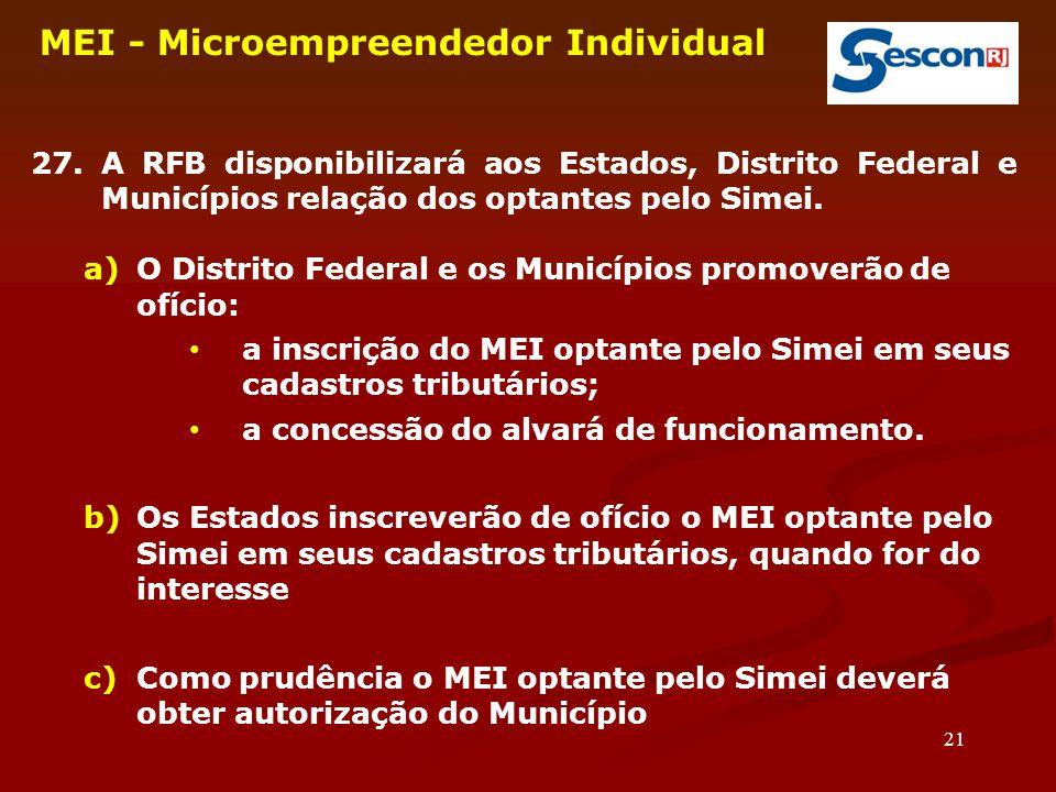 21 MEI - Microempreendedor Individual 27. A RFB disponibilizará aos Estados, Distrito Federal e Municípios relação dos optantes pelo Simei. a)O Distri