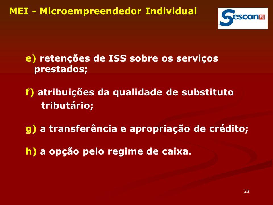 23 MEI - Microempreendedor Individual e) retenções de ISS sobre os serviços prestados; f) atribuições da qualidade de substituto tributário; g) a tran