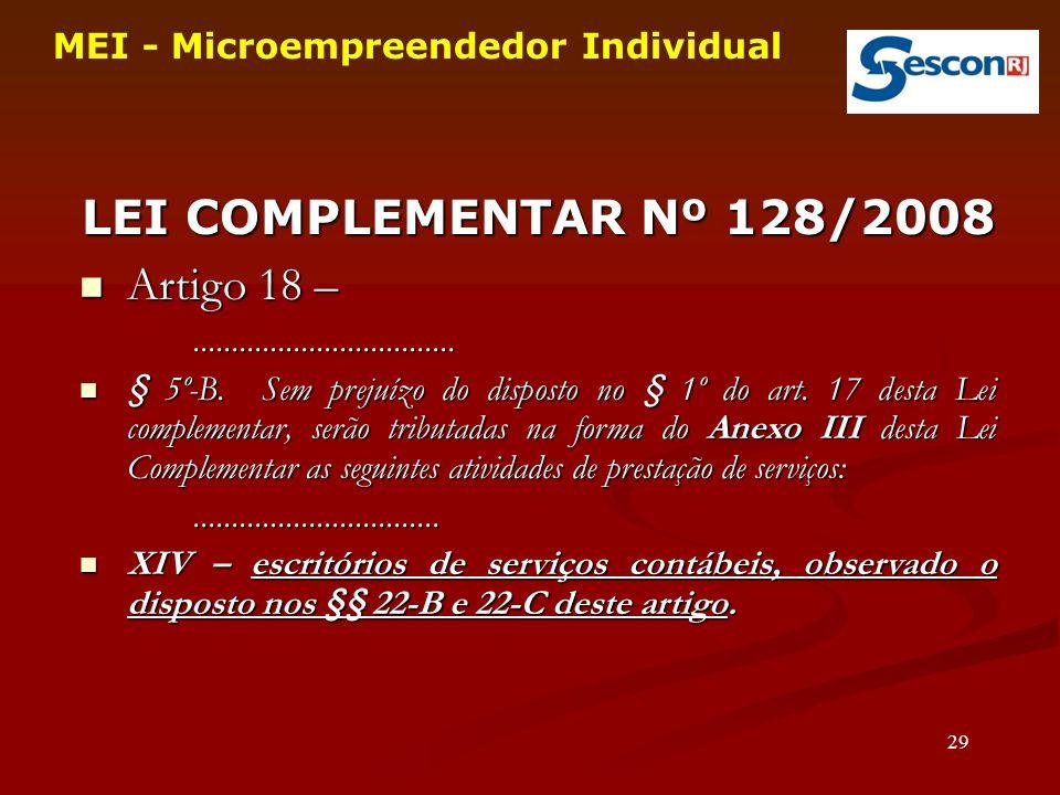 LEI COMPLEMENTAR Nº 128/2008 Artigo 18 – Artigo 18 –.................................. § 5º-B. Sem prejuízo do disposto no § 1º do art. 17 desta Lei c