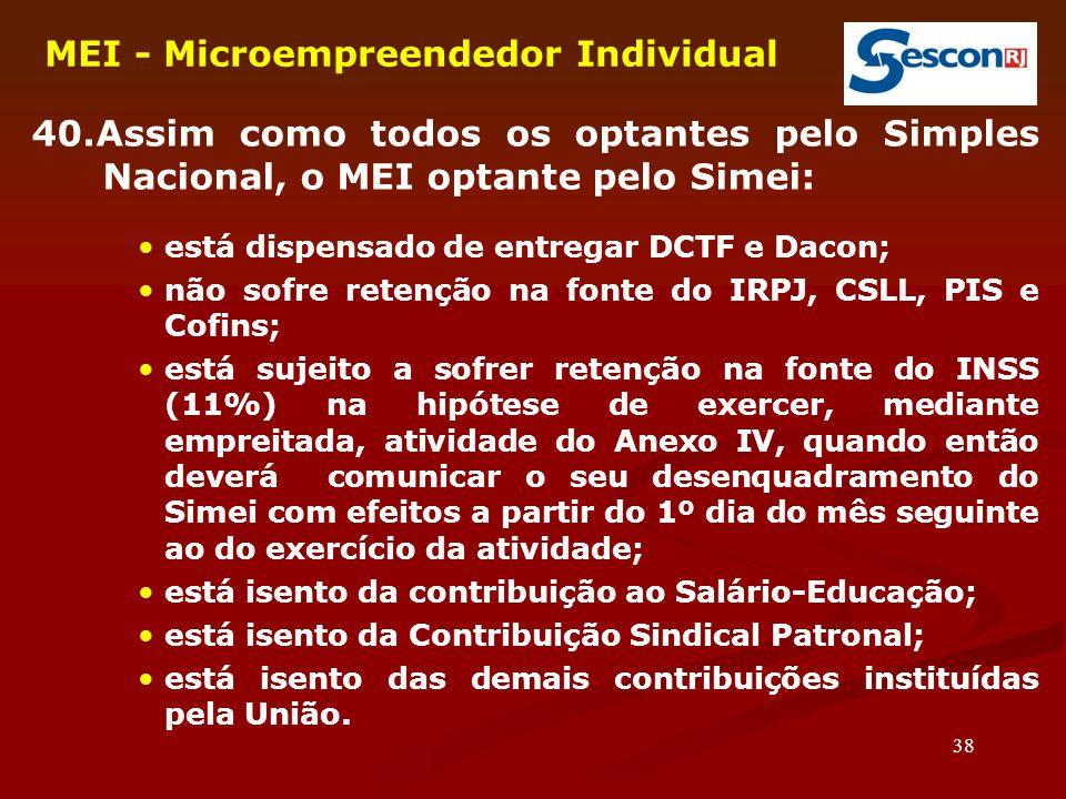 38 MEI - Microempreendedor Individual 40.Assim como todos os optantes pelo Simples Nacional, o MEI optante pelo Simei: está dispensado de entregar DCT
