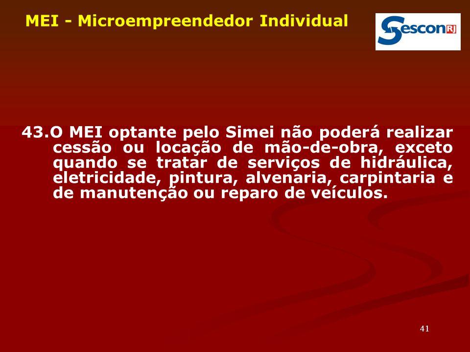 41 MEI - Microempreendedor Individual 43.O MEI optante pelo Simei não poderá realizar cessão ou locação de mão-de-obra, exceto quando se tratar de ser