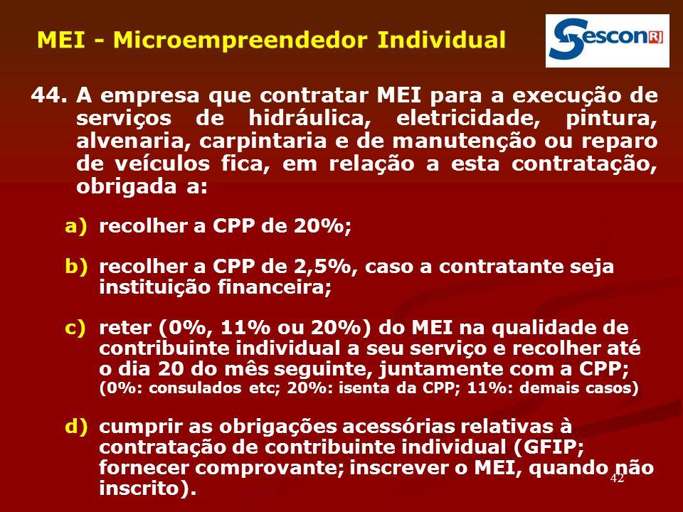 42 MEI - Microempreendedor Individual 44. A empresa que contratar MEI para a execução de serviços de hidráulica, eletricidade, pintura, alvenaria, car