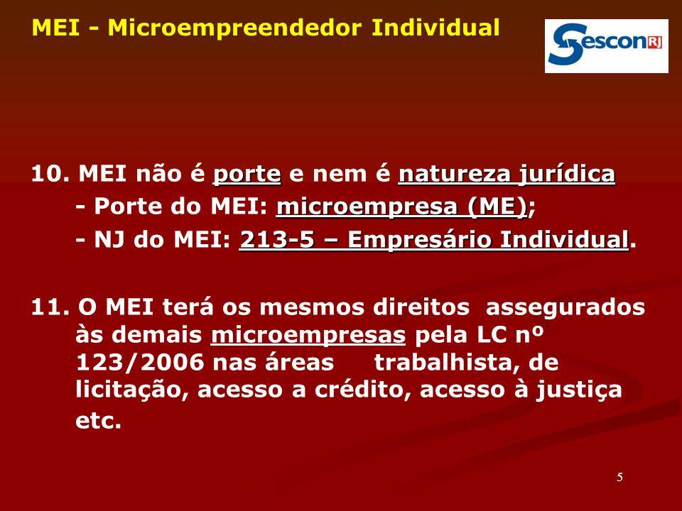 5 MEI - Microempreendedor Individual portenatureza jurídica 10. MEI não é porte e nem é natureza jurídica microempresa (ME) - Porte do MEI: microempre