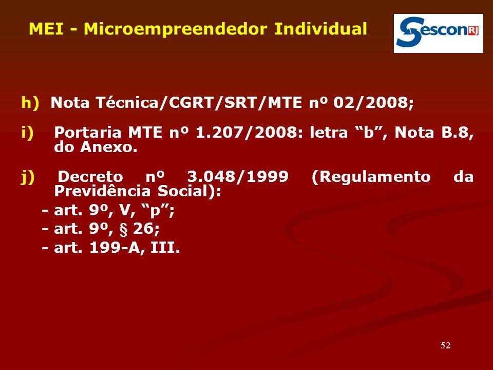 "52 MEI - Microempreendedor Individual h) Nota Técnica/CGRT/SRT/MTE nº 02/2008; i)Portaria MTE nº 1.207/2008: letra ""b"", Nota B.8, do Anexo. j) Decreto"