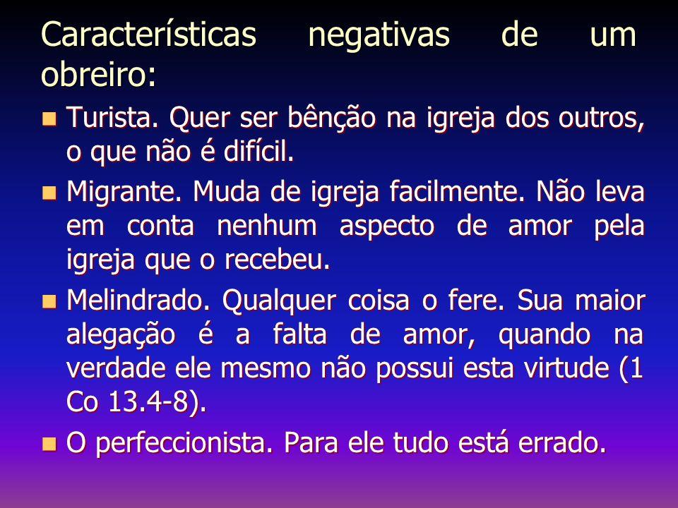 Características negativas de um obreiro: Turista. Quer ser bênção na igreja dos outros, o que não é difícil. Turista. Quer ser bênção na igreja dos ou