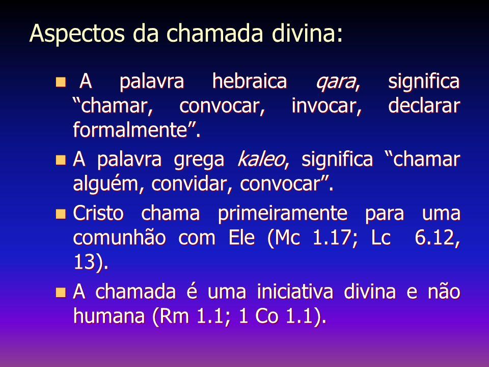 """Aspectos da chamada divina: A palavra hebraica qara, significa """"chamar, convocar, invocar, declarar formalmente"""". A palavra hebraica qara, significa """""""