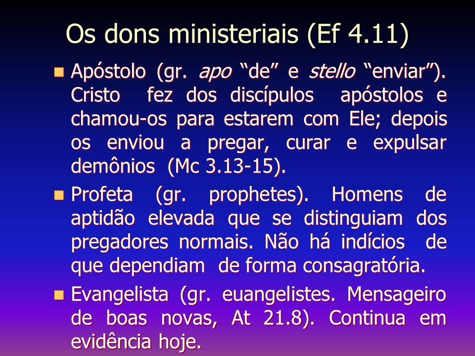 """Os dons ministeriais (Ef 4.11) Apóstolo (gr. apo """"de"""" e stello """"enviar""""). Cristo fez dos discípulos apóstolos e chamou-os para estarem com Ele; depois"""