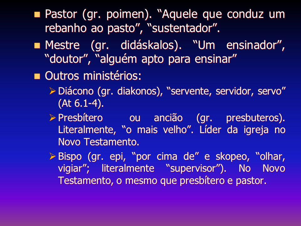 Pastor (gr.poimen). Aquele que conduz um rebanho ao pasto , sustentador .