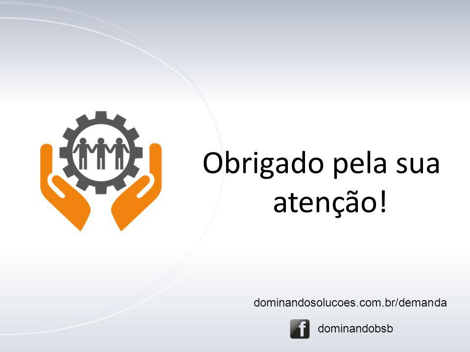 Obrigado pela sua atenção! dominandosolucoes.com.br/demanda dominandobsb