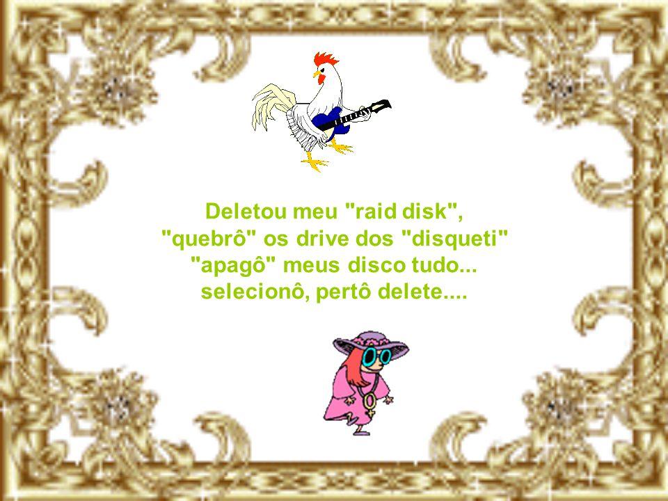 Creuzinha... Não quero mais o seu amor, por que você, deu pau no meu computador... www.bero.xpg.com.br
