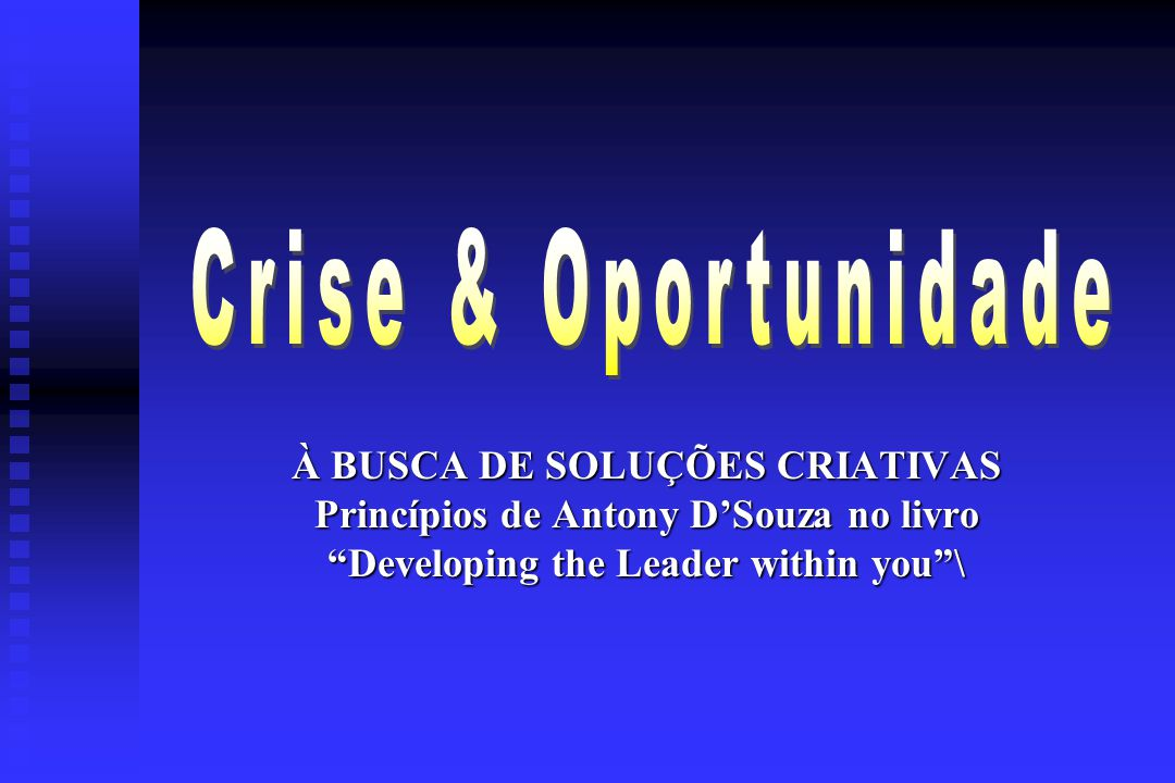 """À BUSCA DE SOLUÇÕES CRIATIVAS Princípios de Antony D'Souza no livro """"Developing the Leader within you""""\"""