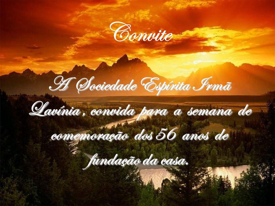 A Sociedade Espírita Irmã Lavínia, convida para a semana de comemoração dos 56 anos de fundação da casa. Convite