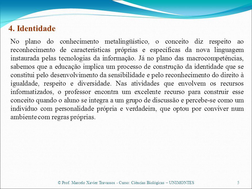 © Prof. Marcelo Xavier Travassos - Curso: Ciências Biológicas – UNIMONTES5 4. Identidade No plano do conhecimento metalingüístico, o conceito diz resp
