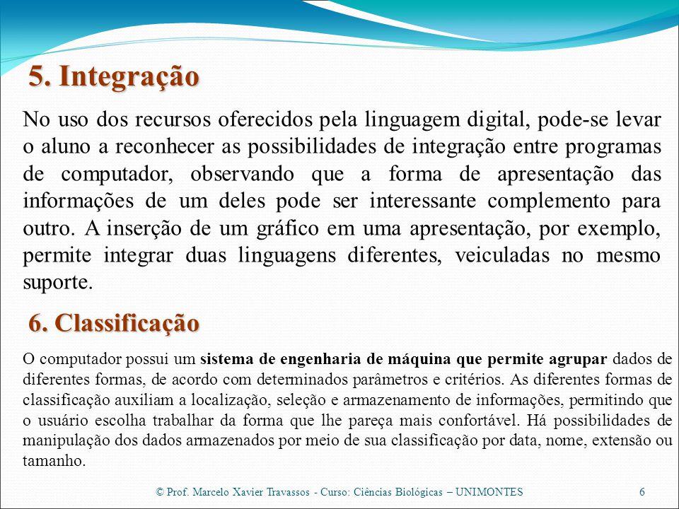 © Prof. Marcelo Xavier Travassos - Curso: Ciências Biológicas – UNIMONTES6 5. Integração No uso dos recursos oferecidos pela linguagem digital, pode-s