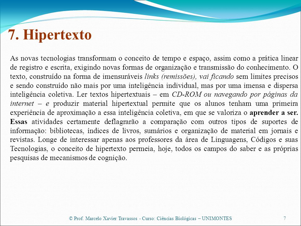 © Prof. Marcelo Xavier Travassos - Curso: Ciências Biológicas – UNIMONTES7 7. Hipertexto As novas tecnologias transformam o conceito de tempo e espaço