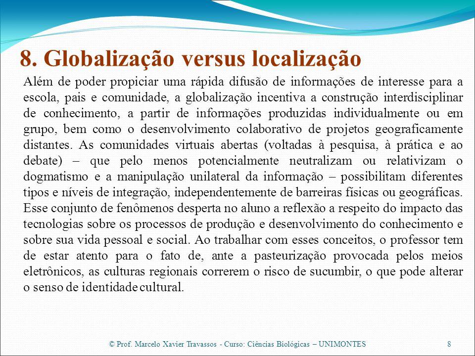 © Prof. Marcelo Xavier Travassos - Curso: Ciências Biológicas – UNIMONTES8 8. Globalização versus localização Além de poder propiciar uma rápida difus